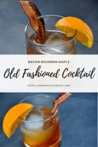 Bacon Bourbon Maple Old Fashioned Cocktail pin with two pictures of the cocktail in the background.
