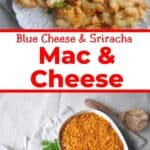"""Blue Cheese & Sriracha Mac and Cheese"" with an overhead pic of a casserole dish and a single servinge"