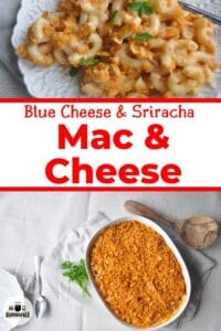 """""""Blue Cheese & Sriracha Mac and Cheese"""" with an overhead pic of a casserole dish and a single servinge"""