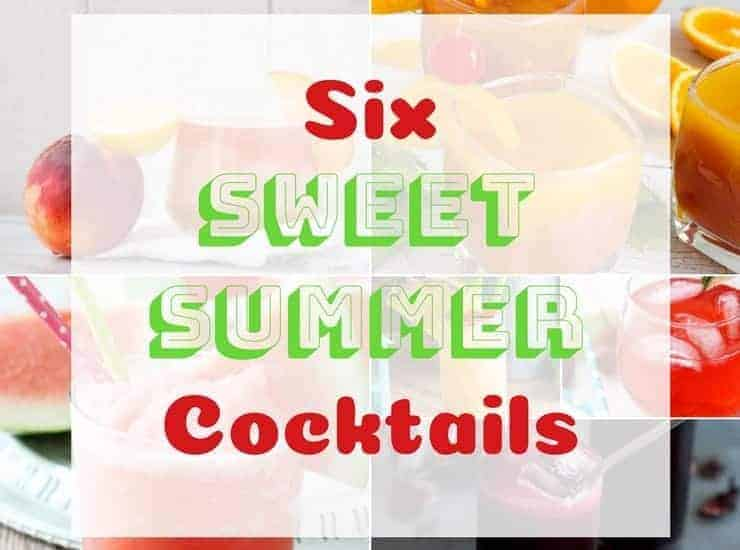 """Six Sweet Summer Cocktails"" text overlayed all of the images from this post"