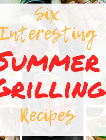 Six Interesting Summer Grilling Recipes