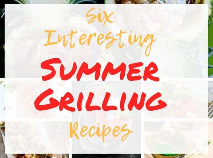 Six Interesting Summer Grilling Recipes