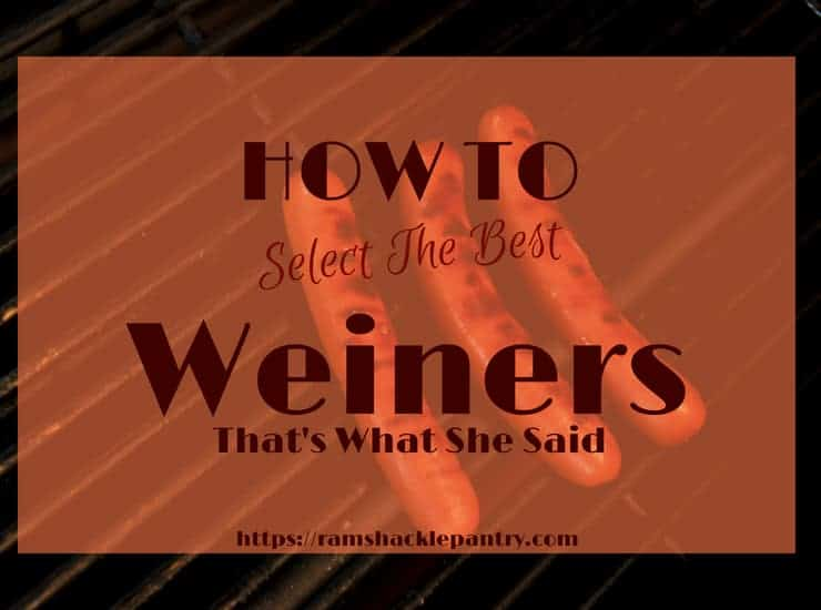 """How to select the best weiners - that's what she said"" with a background of hotdogs"