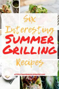 """""""Six Interesting Summer Grilling Recipes"""" with a collage of all the recipes in the background"""