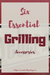 """""""Six Essential Grilling Accessories"""""""