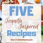 """Five Tequila Inspired Recipes"" with a collage of all the recipes in the background"