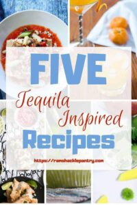 """""""Five Tequila Inspired Recipes"""" with a collage of all the recipes in the background"""