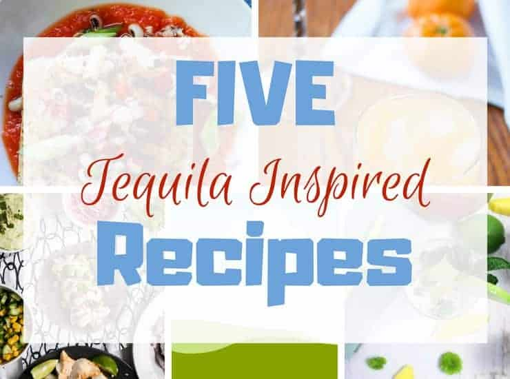 Five Tequila Inspired Recipes with a collage of all the recipes in the background.