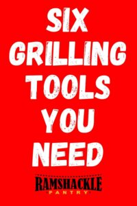 Six Grilling Tools You Need