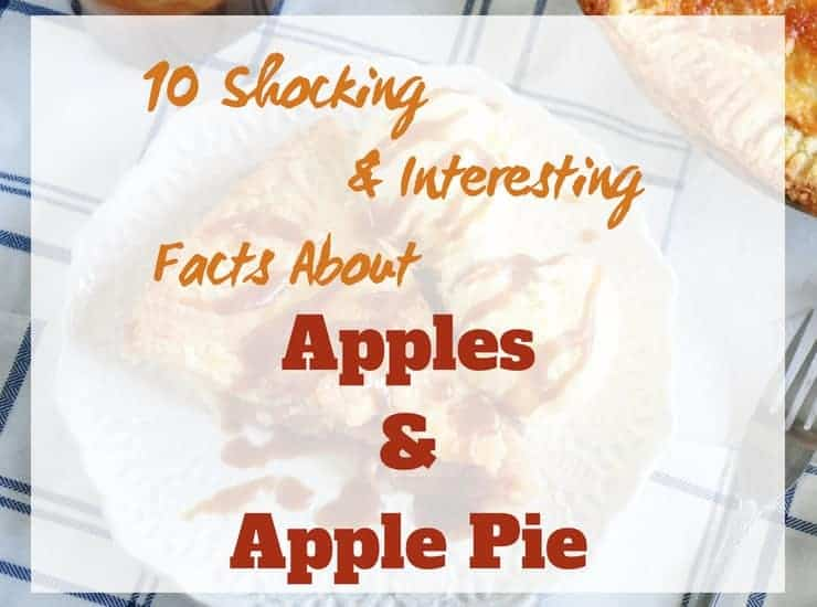 10 Shocking and Interesting Facts About Apples and Apple Pie