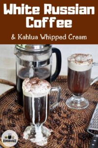 """""""White Russian Coffee & Kahlua Whipped Cream"""" with a few glasses of the drink."""