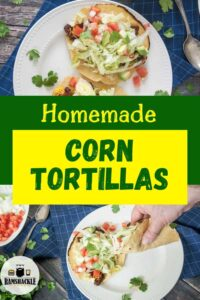 """Homemade Corn Tortilla"" with two images of tortillas being used in corn."