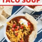 """Easy, Quick, & Tasty Taco Soup"" with one bowl showing garnished with cheese, tomatoes, tortilla chips, and sour cream."