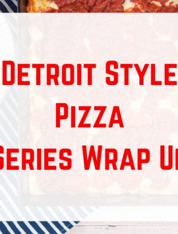 """Detroit Style Pizza Series Wrap Up"" overlaid text on a picture of a whole pizza"