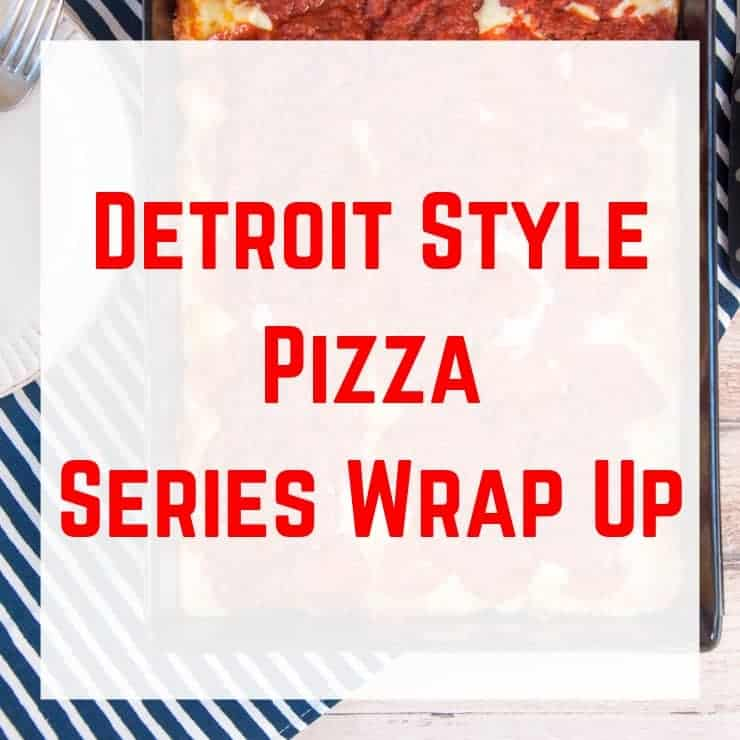 """""""Detroit Style Pizza Series Wrap Up"""" overlaid text on a picture of a whole pizza"""