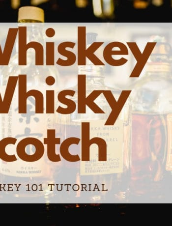 Whiskey, Whiskey, and Scotch - Whiskey 101