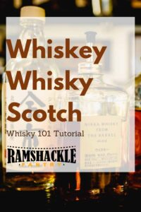 """""""Whiskey, Whisky, Scotch - Whisky 101 Tutorial"""" over the back drop of a photo"""