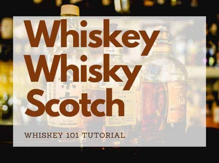 Whiskey, Whiskey, and Scotch - Whiskey 101
