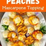 """""""Grilled Peaches - Mascarpone Topping"""" with an overhead pic of the dessert"""