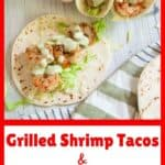 Grilled Shrimp Tacos & Chili Lime Sauce