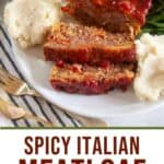 Spicy Italian Meatloaf on a white platter with mashed potato and green beans with text overlay of recipe title.