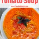 Fresh Homemade Tomato Soup with a bowl of the soup.
